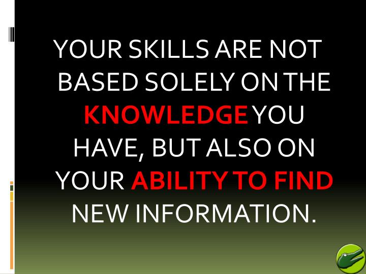 YOUR SKILLS ARE NOT BASED SOLELY ON THE