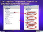 los integration components aligeran los sistemas operativos soportados
