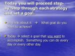 today you will proceed step by step through each strategy and set a goal