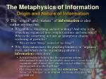 the metaphysics of information origin and nature of information