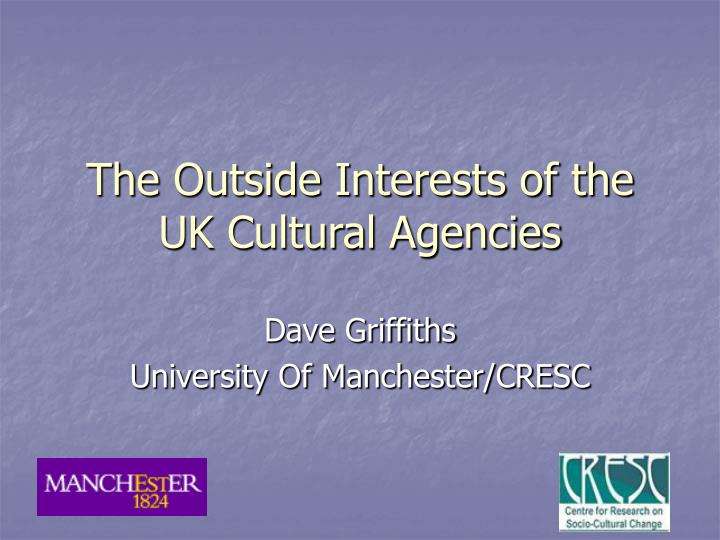 the outside interests of the uk cultural agencies n.