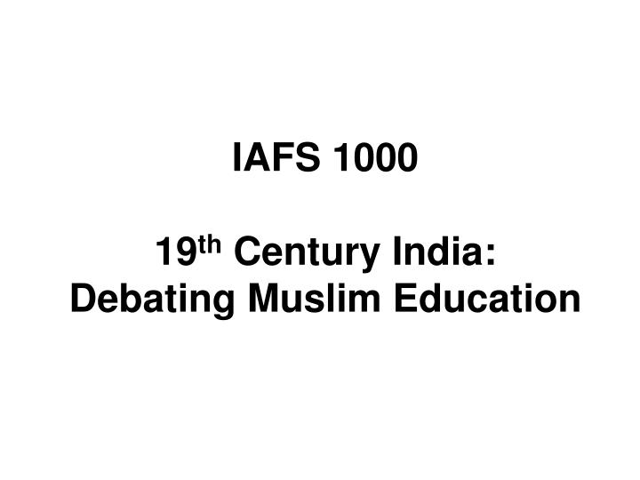 iafs 1000 19 th century india debating muslim education n.