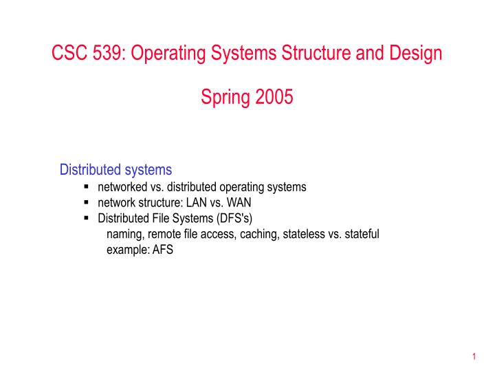 csc 539 operating systems structure and design spring 2005 n.