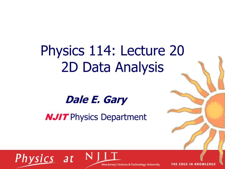 physics 114 lecture 20 2d data analysis n.