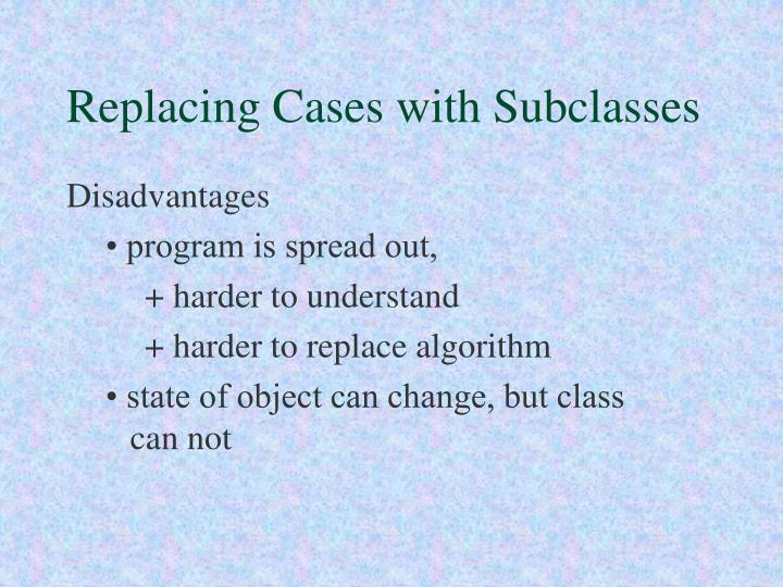 Replacing Cases with Subclasses