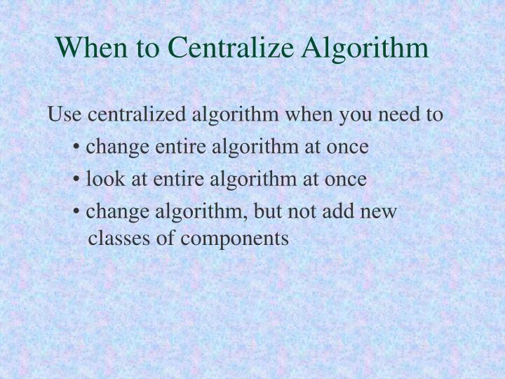 When to Centralize Algorithm