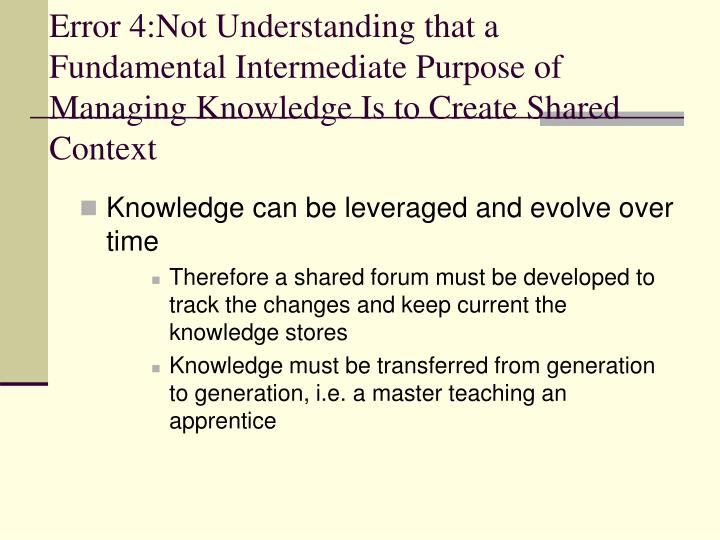 Error 4:Not Understanding that a Fundamental Intermediate Purpose of Managing Knowledge Is to Create Shared Context