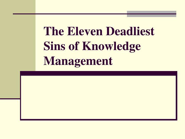 The Eleven Deadliest Sins of Knowledge Management