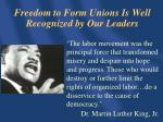 freedom to form unions is well recognized by our leaders