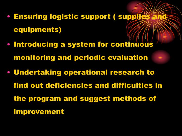 Ensuring logistic support ( supplies and equipments)