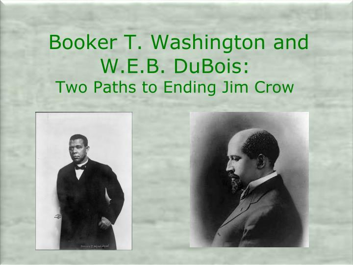 booker t washington and w e b dubois two paths to ending jim crow n.