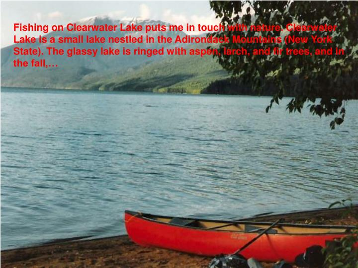 Fishing on Clearwater Lake puts me in touch with nature. Clearwater Lake is a small lake nestled in ...
