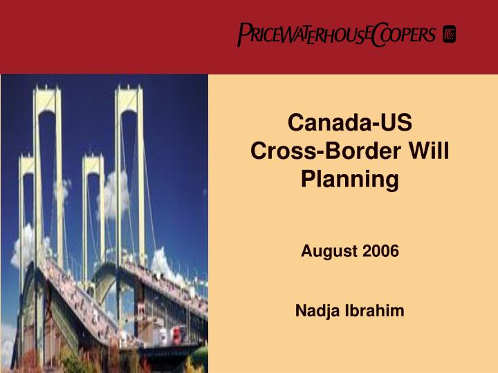 canada us cross border will planning august 2006 nadja ibrahim n.