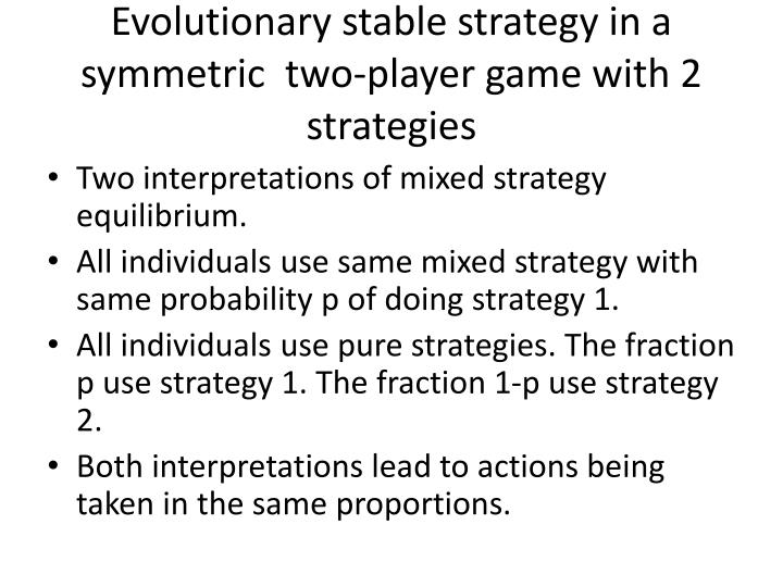 Evolutionary stable strategy in a symmetric  two-player game with 2 strategies