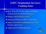 gsfc origination services coming soon