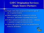 gsfc origination services single source partners