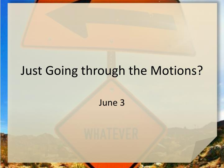Just Going through the Motions?