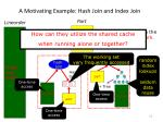 a motivating example hash join and index join