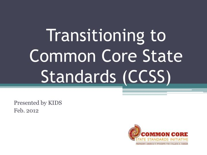 transitioning to common core state standards ccss n.