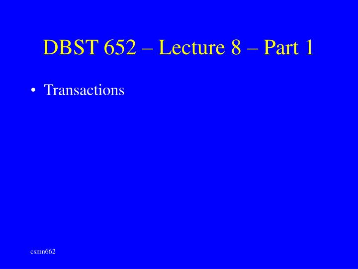 dbst 652 lecture 8 part 1 n.