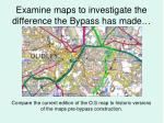 examine maps to investigate the difference the bypass has made