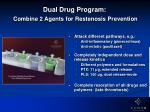 dual drug program combine 2 agents for restenosis prevention