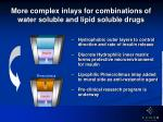 more complex inlays for combinations of water soluble and lipid soluble drugs