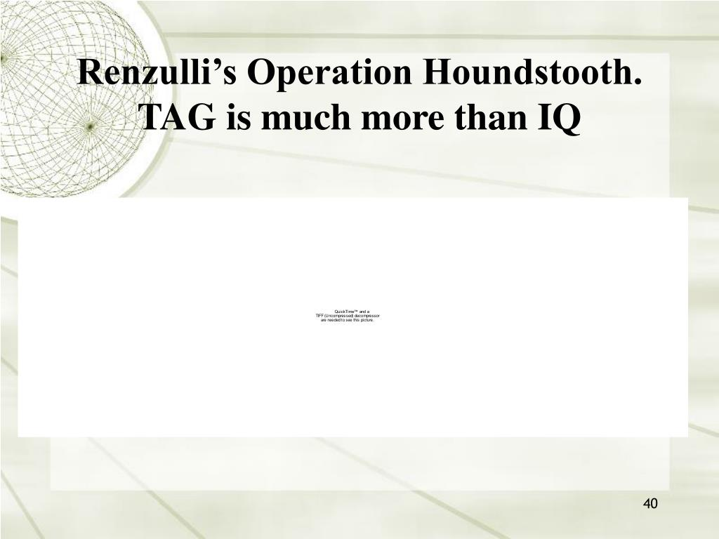 Renzulli's Operation Houndstooth. TAG is much more than IQ