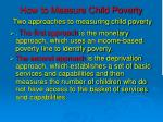 how to measure child poverty two approaches to measuring child poverty