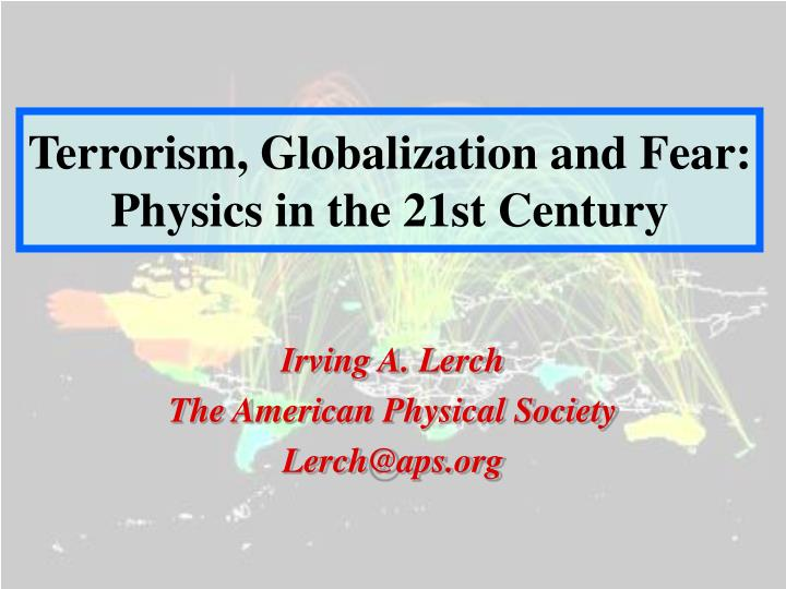 terrorism globalization and fear physics in the 21st century n.
