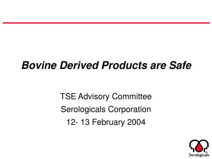 bovine derived products are safe n.