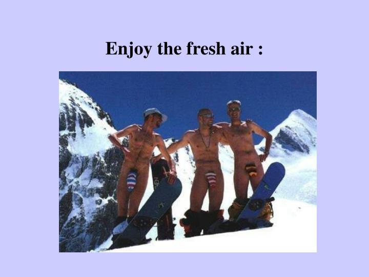 Enjoy the fresh air