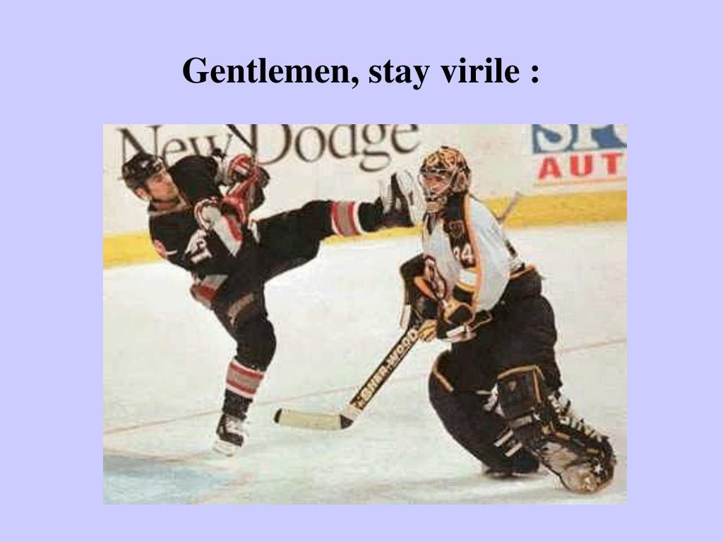Gentlemen, stay virile :