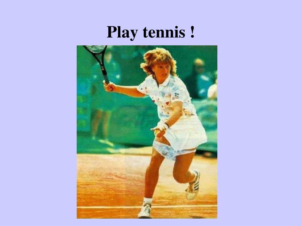 Play tennis !