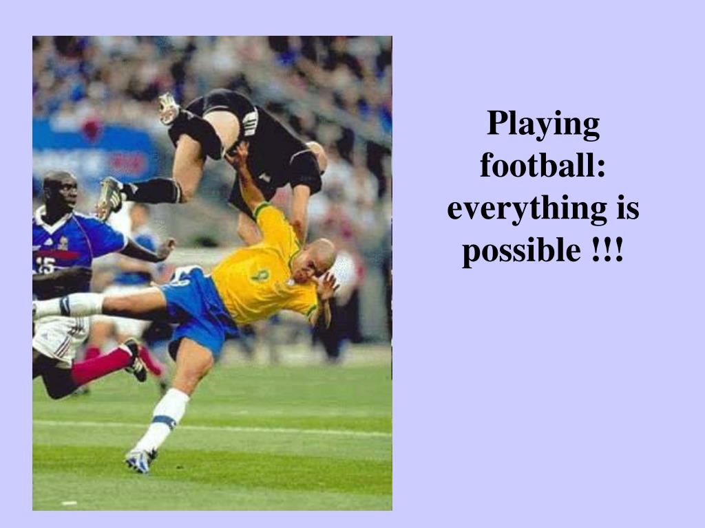 Playing football: everything is possible !!!