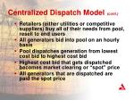 centralized dispatch model cont