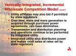vertically integrated incremental wholesale competition model cont1