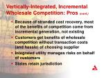 vertically integrated incremental wholesale competition pros cont