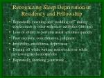 recognizing sleep deprivation in residency and fellowship