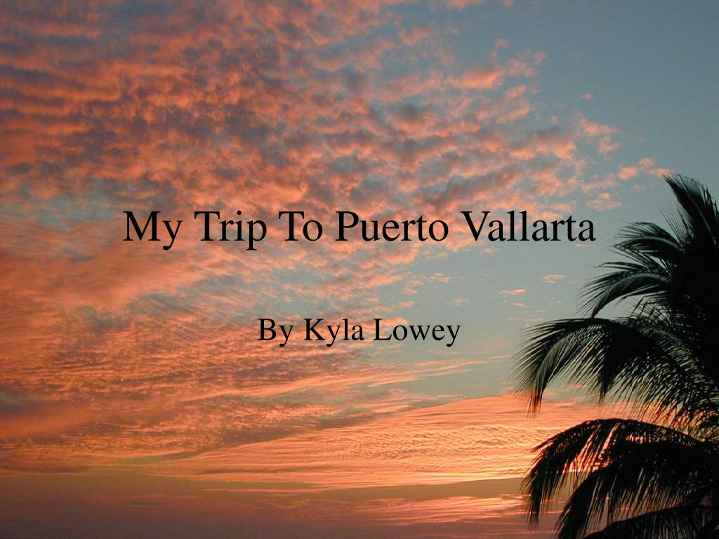 my trip to puerto vallarta l.