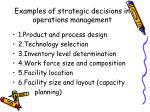 examples of strategic decisions in operations management