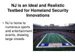 nj is an ideal and realistic testbed for homeland security innovations1