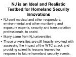 nj is an ideal and realistic testbed for homeland security innovations13