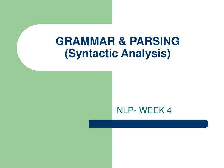 grammar parsing syntactic analysis n.