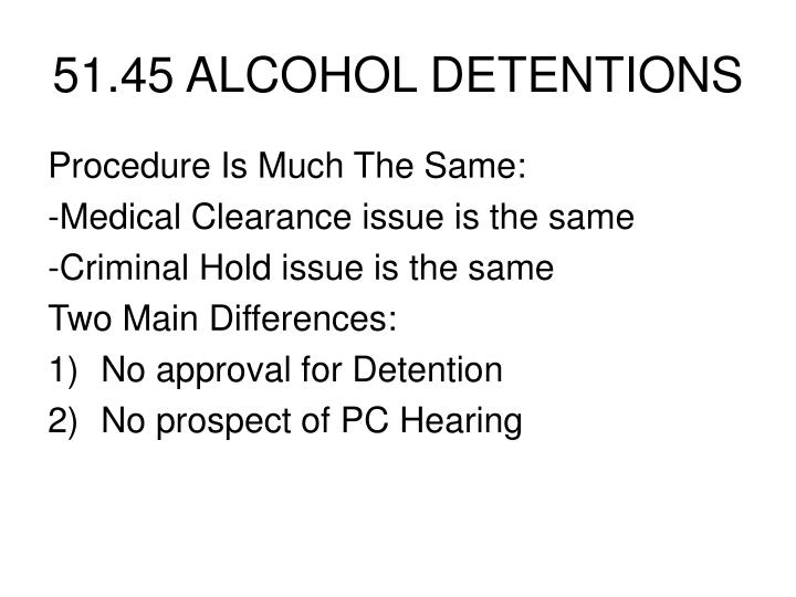 51.45 ALCOHOL DETENTIONS