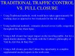 traditional traffic control vs full closure