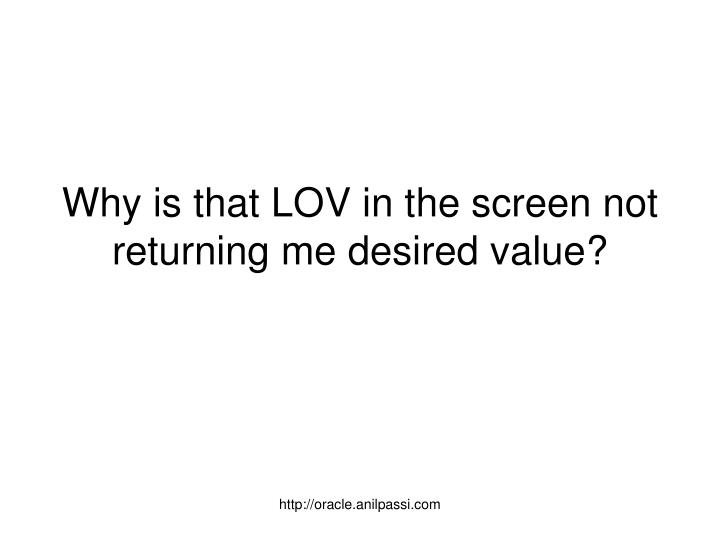 why is that lov in the screen not returning me desired value n.
