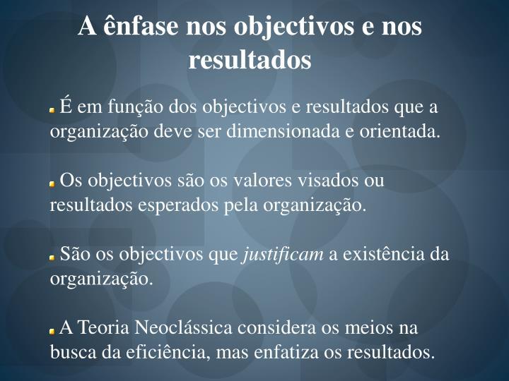 A ênfase nos objectivos e nos resultados