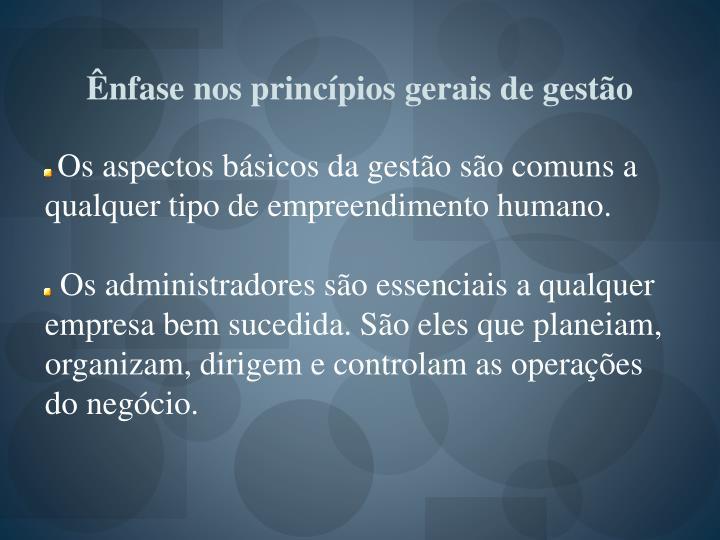 Ênfase nos princípios gerais de gestão