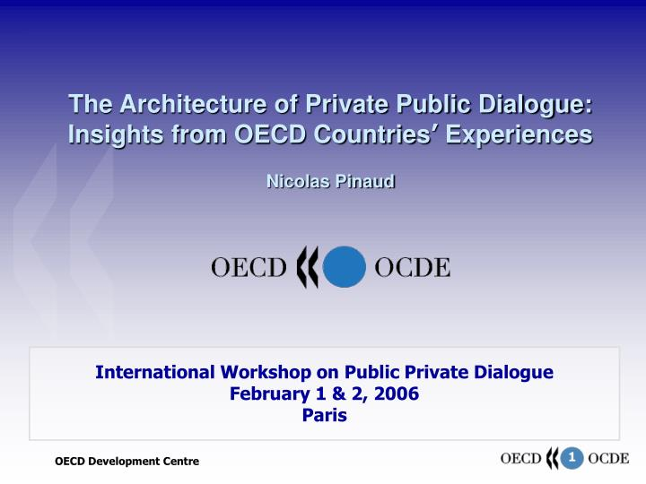 the architecture of private public dialogue insights from oecd countries experiences nicolas pinaud n.